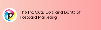 The Ins, Outs, Do's, and Don'ts of Postcard Marketing