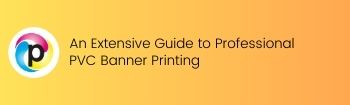 An Extensive Guide to Professional PVC Banner Printing