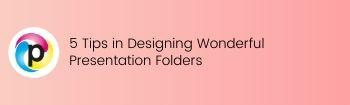 5 Tips in Designing Wonderful Presentation Folders