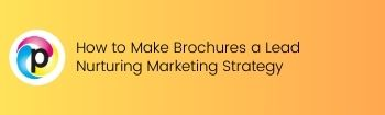How to Make Brochures a Lead Nurturing Marketing Strategy