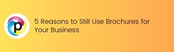 5 Reasons to Still Use Brochures for Your Business