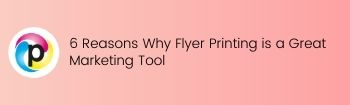 6 Reasons Why Flyer Printing is a Great Marketing Tool