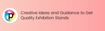 Creative Ideas and Guidance to Get Quality Exhibition Stands