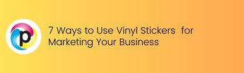 7 Ways to Use Vinyl Stickers for Marketing Your Business